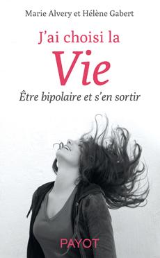 """""""J'ai choisi la Vie : être bipolaire et s'en sortir"""" de Marie Alvery et Hélène Gabert (2013)"""