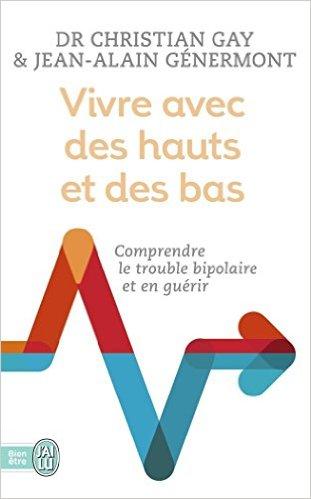 « Vivre avec des hauts et des bas : Un psy et un patient racontent » du Dr Christian Gay et Jean-Alain Génermont (2015)