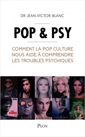 «Pop & psy – Comment la Pop culture nous aide à comprendre les troubles psychiques» de Jean-Victor Blanc