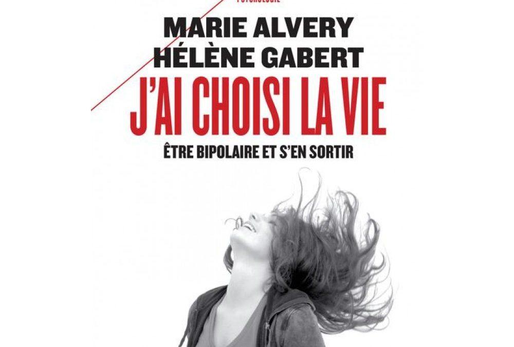 J'ai choisi la vie : Etre bipolaire et s'en sortir Marie Alvery Hélène Gabert