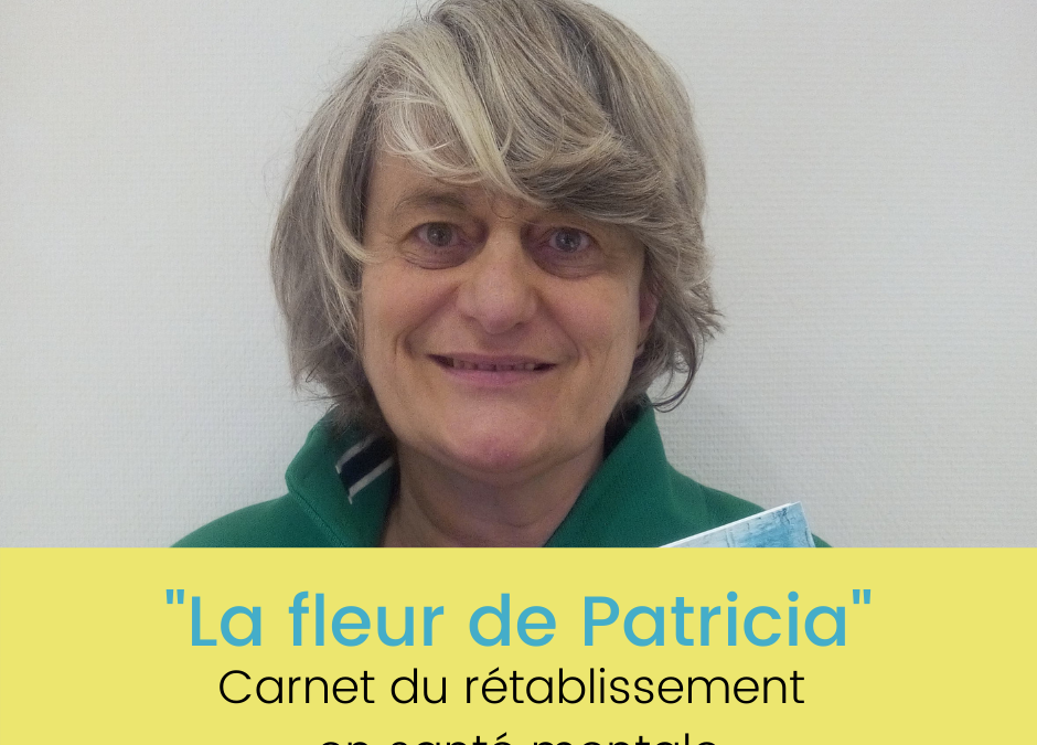 """""""La fleur de Patricia"""" : carnet sur le rétablissement de Pascale Fransolet et avec l'ASBL «En Route»"""