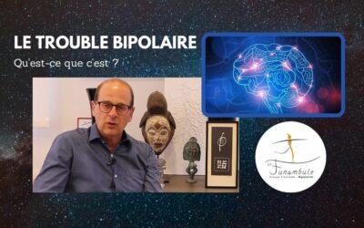 Le trouble bipolaire, qu'est-ce que c'est ?